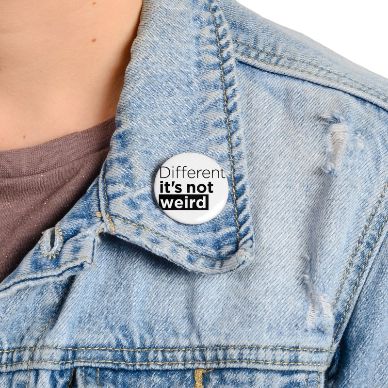 Different it's not weird Accessories Button by Andrea Garrido V - Shop