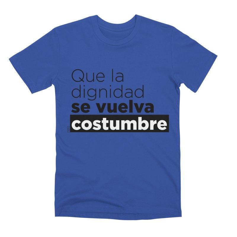 Que la dignidad se vuelva costumbre Men's Premium T-Shirt by Andrea Garrido V - Shop