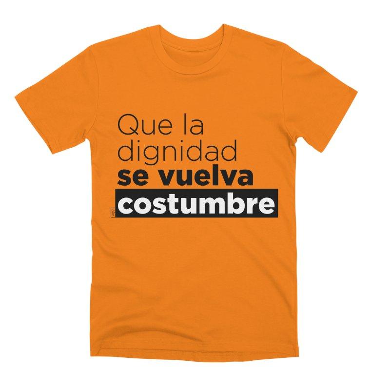 Que la dignidad se vuelva costumbre Men's T-Shirt by Andrea Garrido V - Shop
