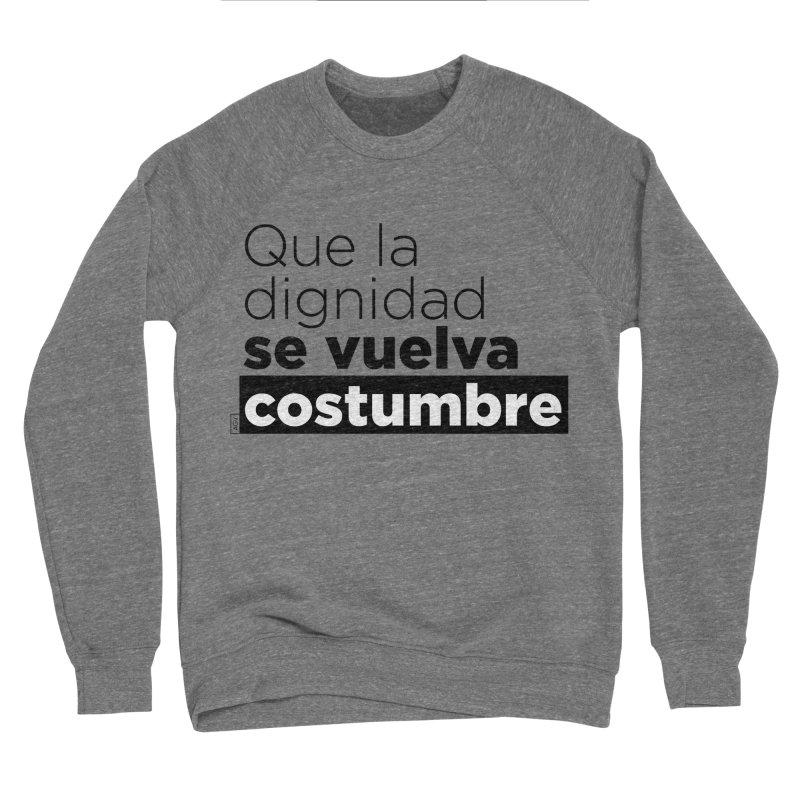 Que la dignidad se vuelva costumbre Men's Sponge Fleece Sweatshirt by Andrea Garrido V - Shop