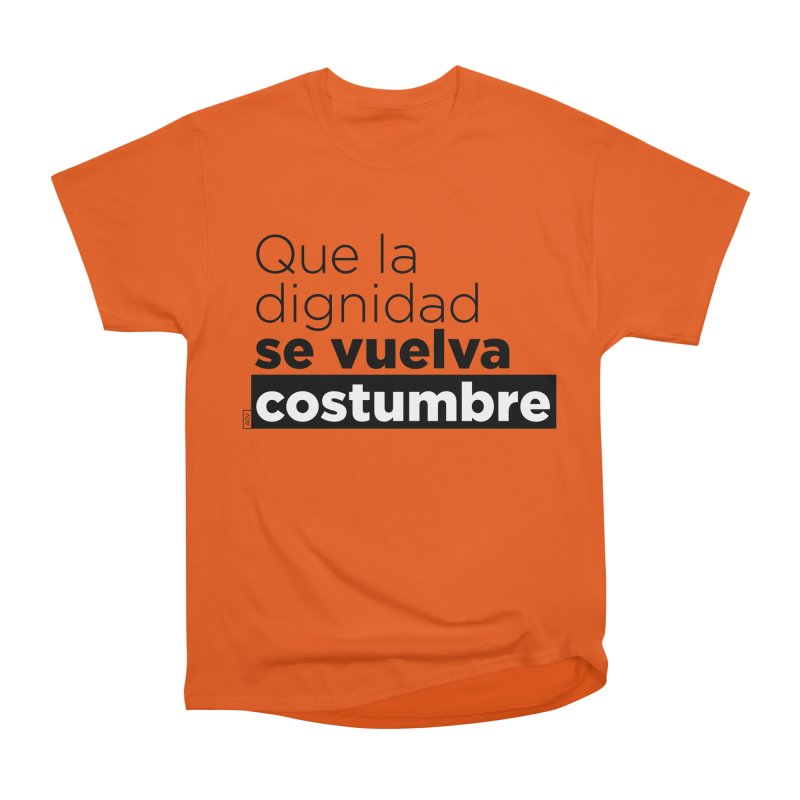 Que la dignidad se vuelva costumbre Men's Heavyweight T-Shirt by Andrea Garrido V - Shop