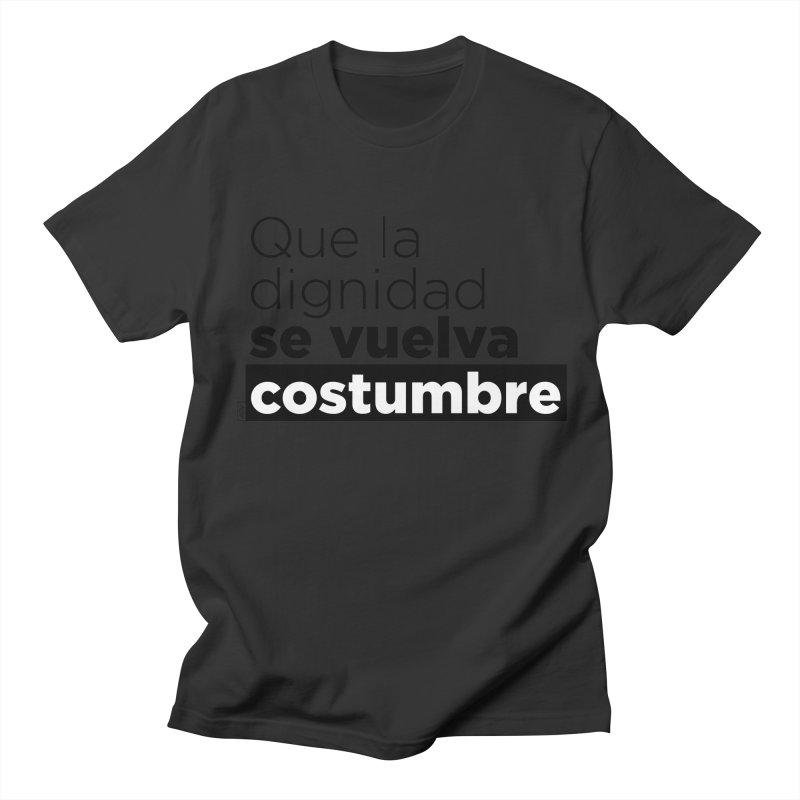 Que la dignidad se vuelva costumbre Men's Regular T-Shirt by Andrea Garrido V - Shop