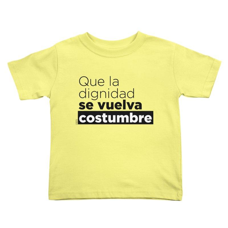 Que la dignidad se vuelva costumbre Kids Toddler T-Shirt by Andrea Garrido V - Shop