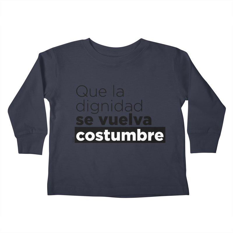 Que la dignidad se vuelva costumbre Kids Toddler Longsleeve T-Shirt by Andrea Garrido V - Shop