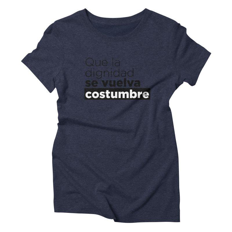 Que la dignidad se vuelva costumbre Women's Triblend T-Shirt by Andrea Garrido V - Shop