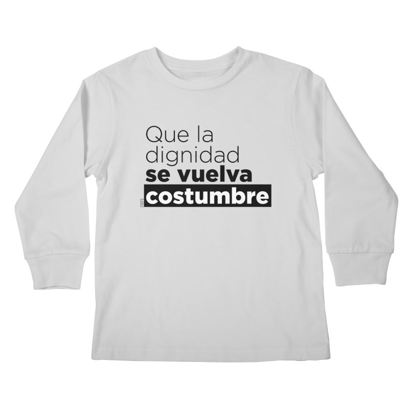 Que la dignidad se vuelva costumbre Kids Longsleeve T-Shirt by Andrea Garrido V - Shop