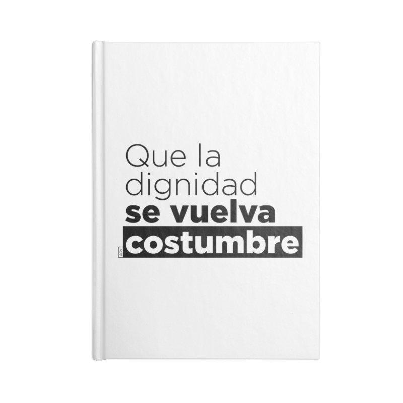 Que la dignidad se vuelva costumbre Accessories Notebook by Andrea Garrido V - Shop