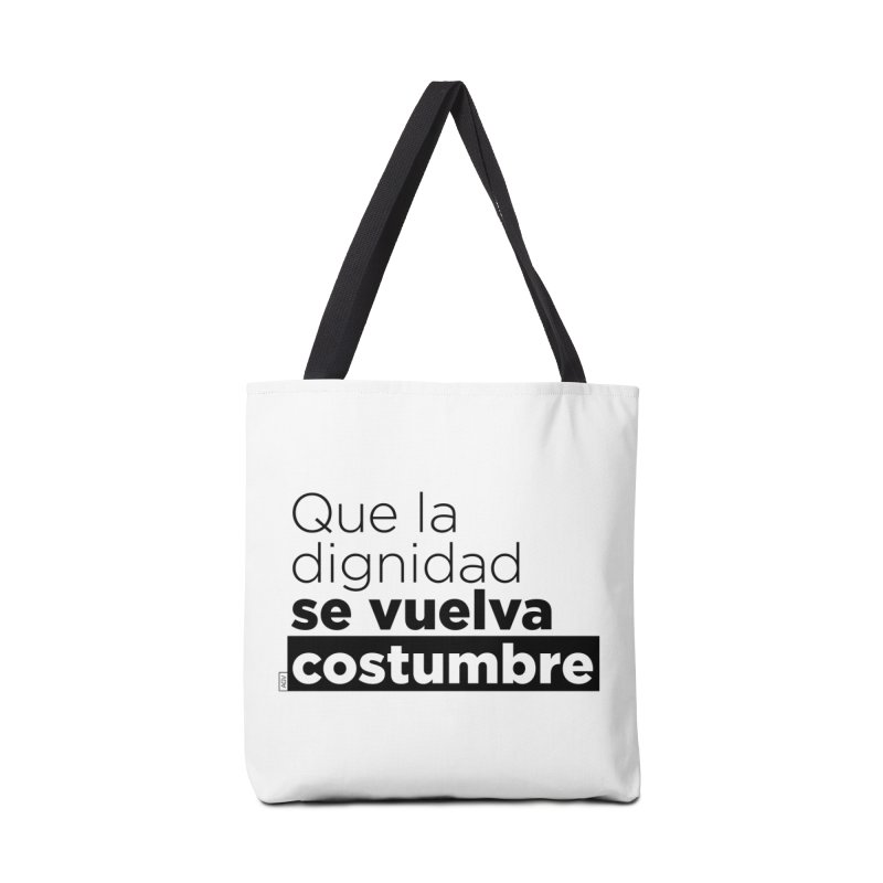 Que la dignidad se vuelva costumbre Accessories Bag by Andrea Garrido V - Shop