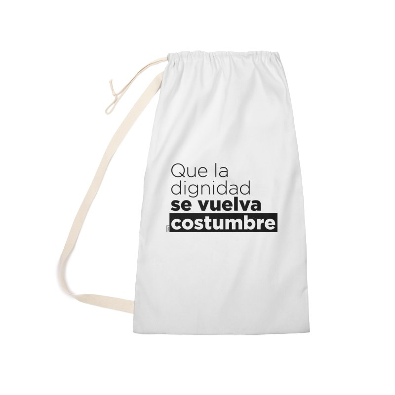 Que la dignidad se vuelva costumbre Accessories Laundry Bag Bag by Andrea Garrido V - Shop