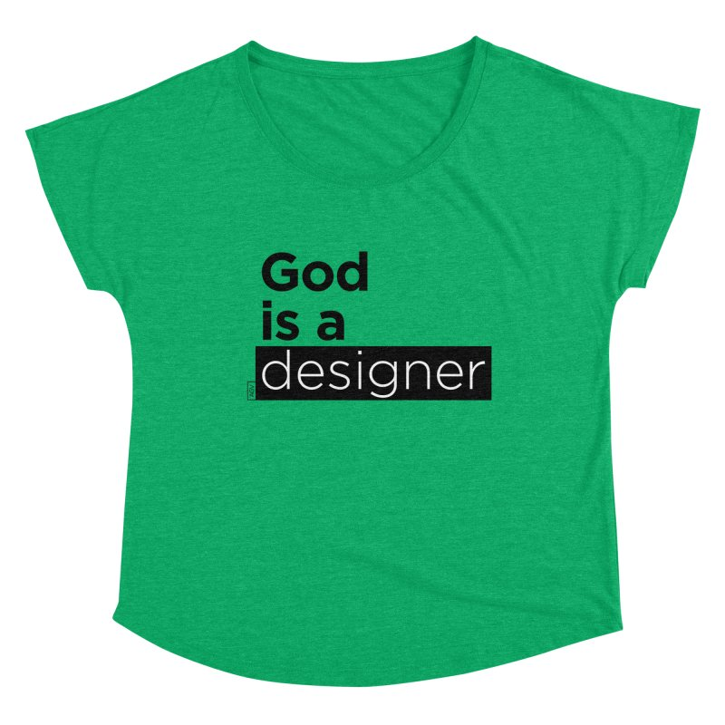 God is a designer Women's Dolman Scoop Neck by Andrea Garrido V - Shop