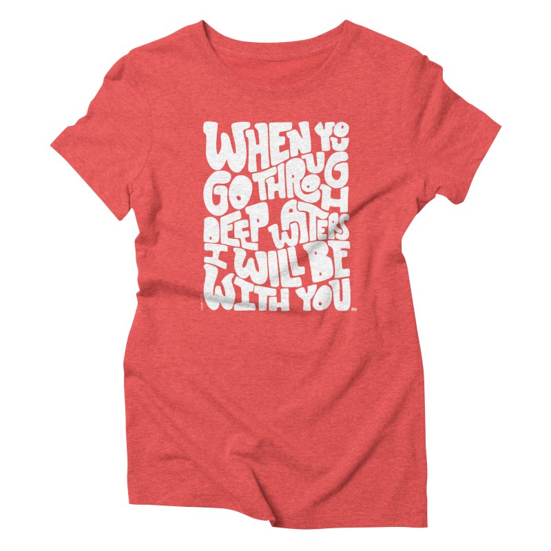 Through deep waters God is with you Women's Triblend T-Shirt by Andrea Garrido V - Shop