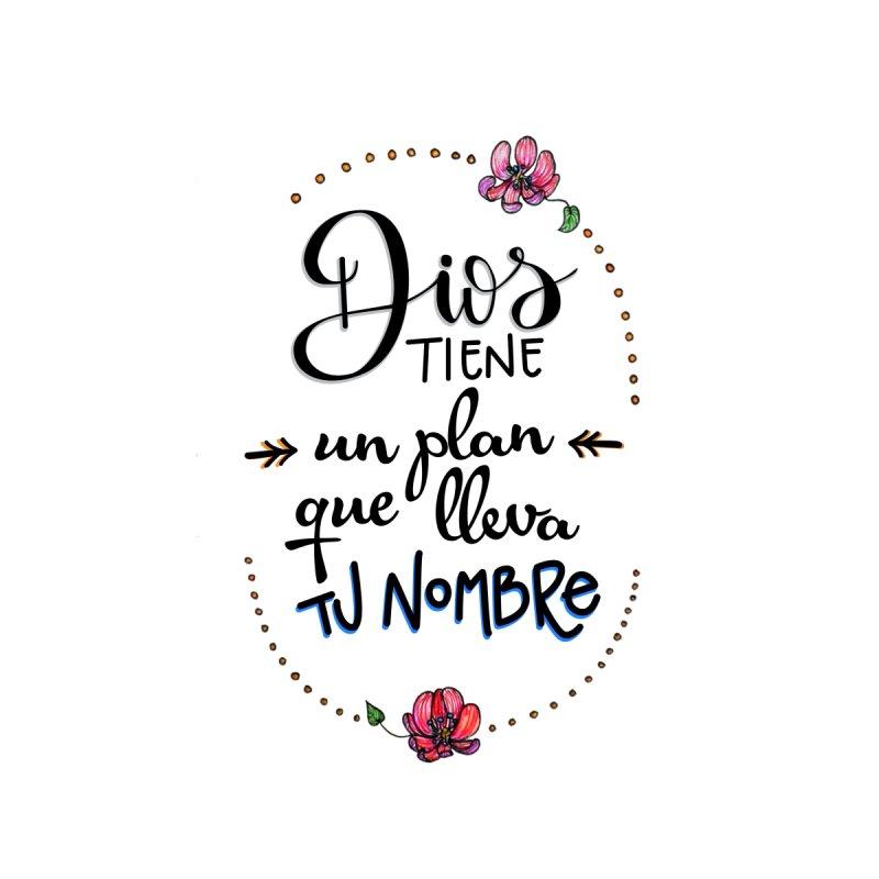 Dios tiene un plan que lleva tu nombre   by Andrea Garrido V - Shop