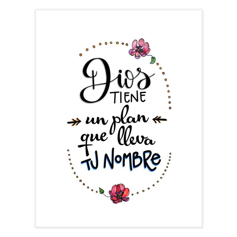 Dios tiene un plan que lleva tu nombre Home Fine Art Print by Andrea Garrido V - Shop