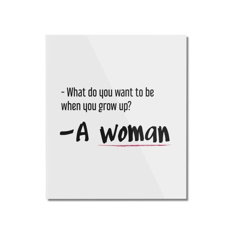 Best choice - Feminist Home Mounted Acrylic Print by Andrea Garrido V - Shop
