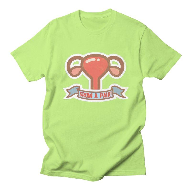 Grow a pair! Women's Regular Unisex T-Shirt by Andrea Garrido V - Shop