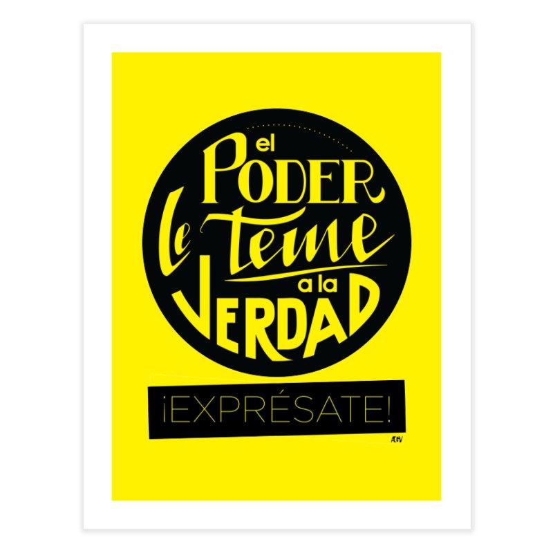 El poder le teme a la verdad Home Fine Art Print by Andrea Garrido V - Shop