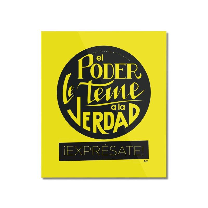 El poder le teme a la verdad Home Mounted Acrylic Print by Andrea Garrido V - Shop
