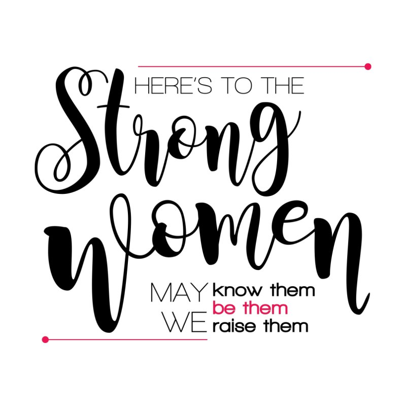 Here's to the strong women Women's T-Shirt by Andrea Garrido V - Shop