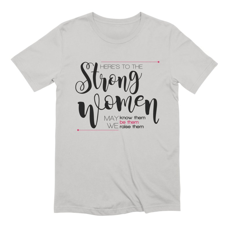 Here's to the strong women Men's Extra Soft T-Shirt by Andrea Garrido V - Shop