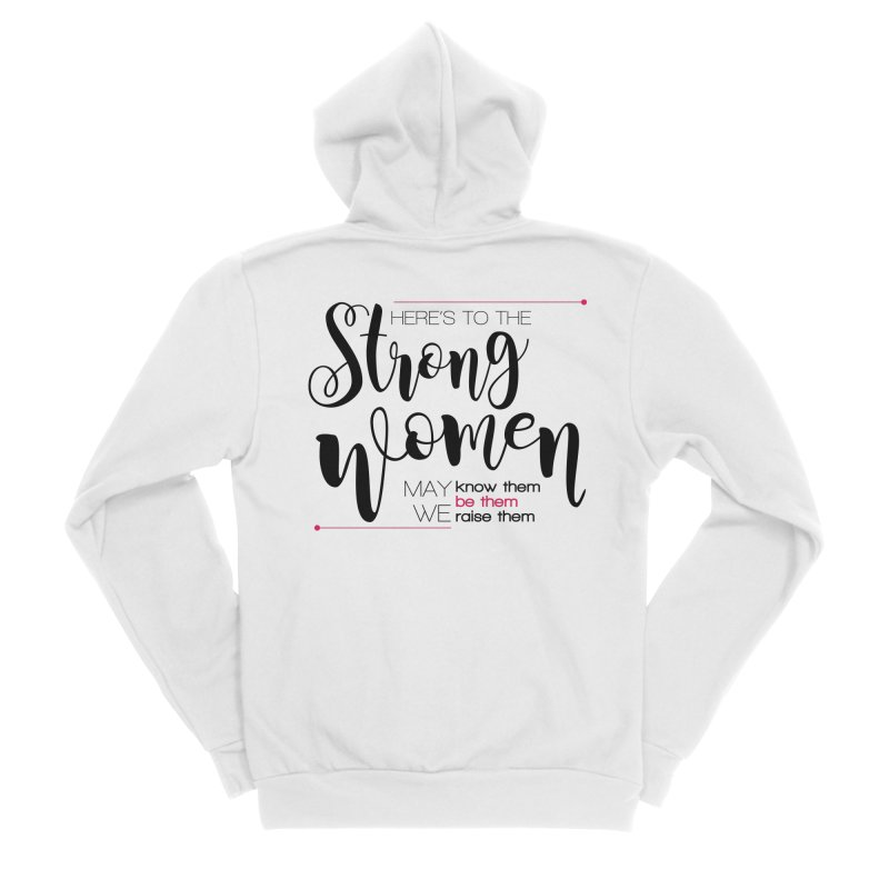 Here's to the strong women Women's Zip-Up Hoody by Andrea Garrido V - Shop