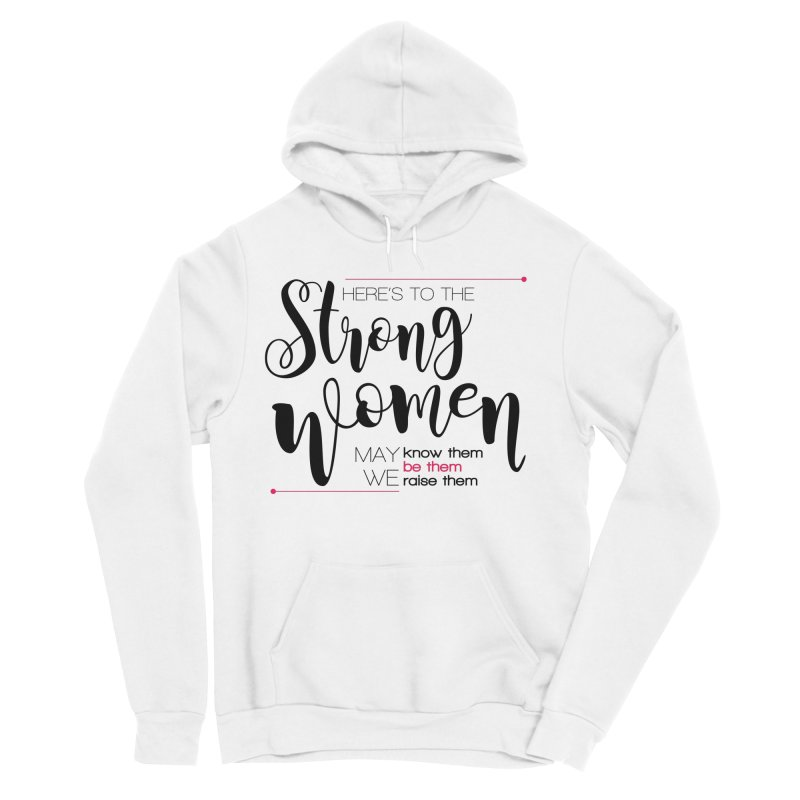 Here's to the strong women Women's Sponge Fleece Pullover Hoody by Andrea Garrido V - Shop