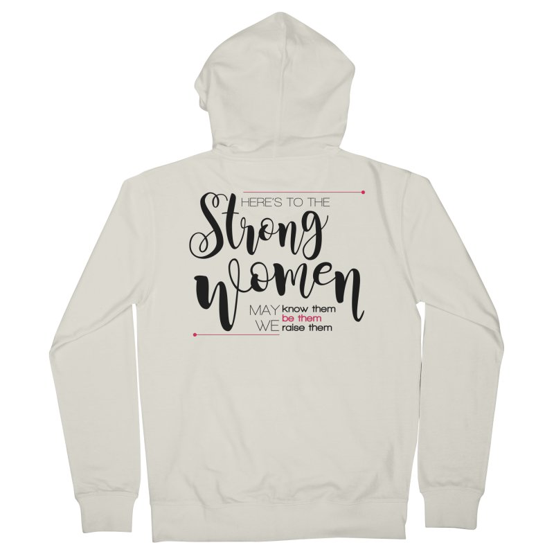 Here's to the strong women Men's Zip-Up Hoody by Andrea Garrido V - Shop