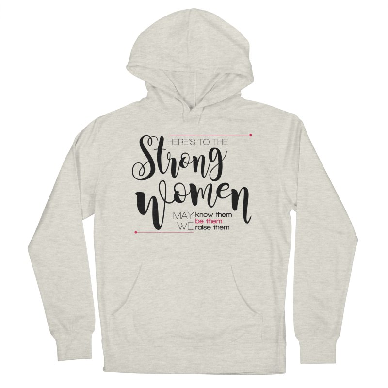 Here's to the strong women Women's French Terry Pullover Hoody by Andrea Garrido V - Shop