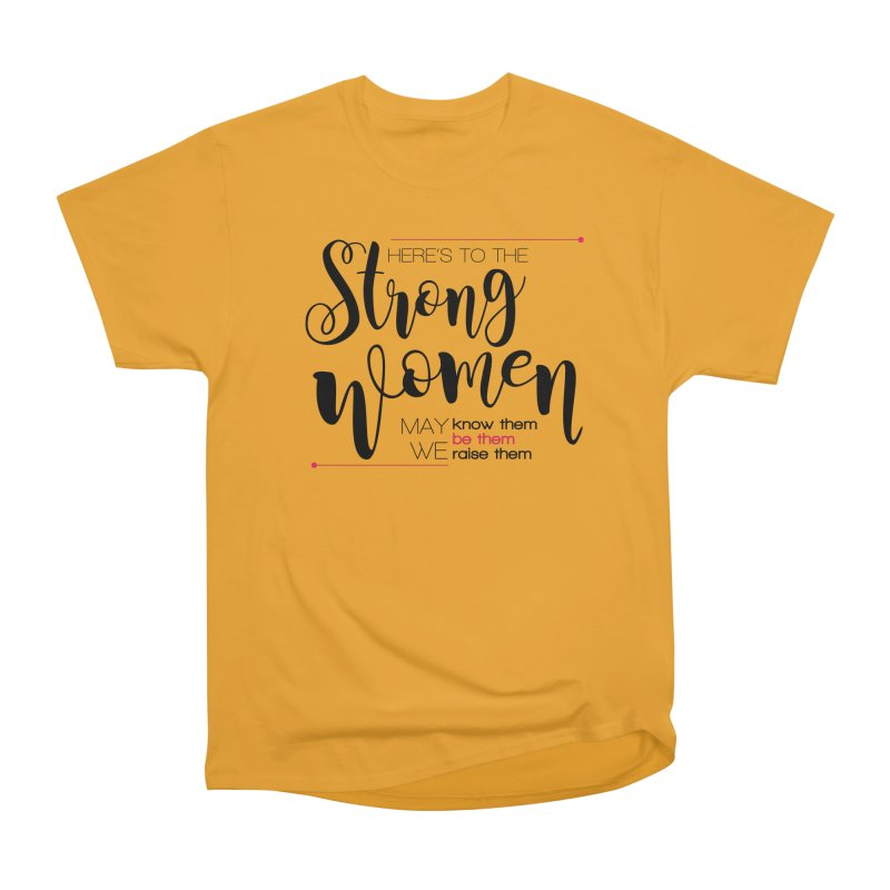 Here's to the strong women Women's Heavyweight Unisex T-Shirt by Andrea Garrido V - Shop