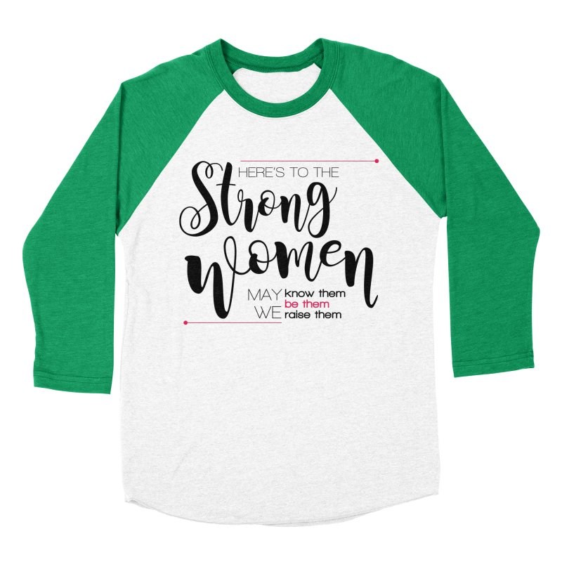 Here's to the strong women Men's Baseball Triblend Longsleeve T-Shirt by Andrea Garrido V - Shop