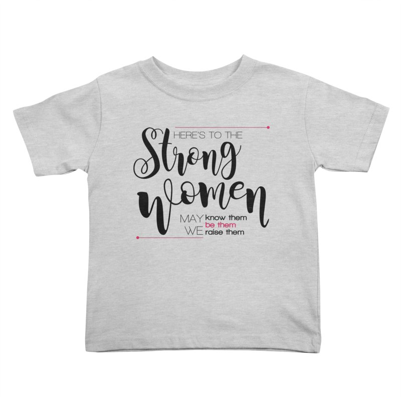 Here's to the strong women Kids Toddler T-Shirt by Andrea Garrido V - Shop