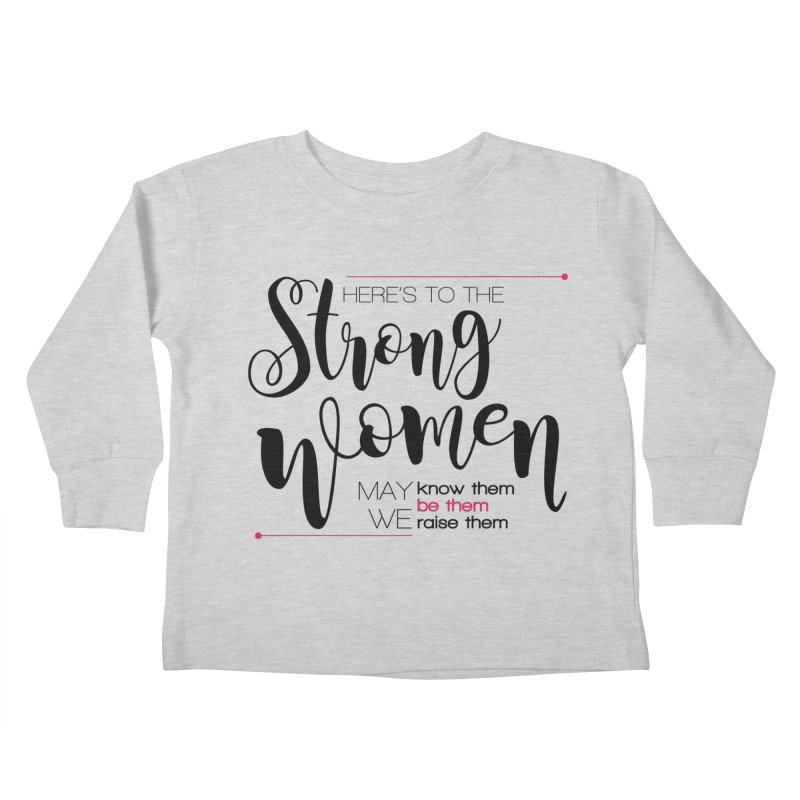 Here's to the strong women Kids Toddler Longsleeve T-Shirt by Andrea Garrido V - Shop