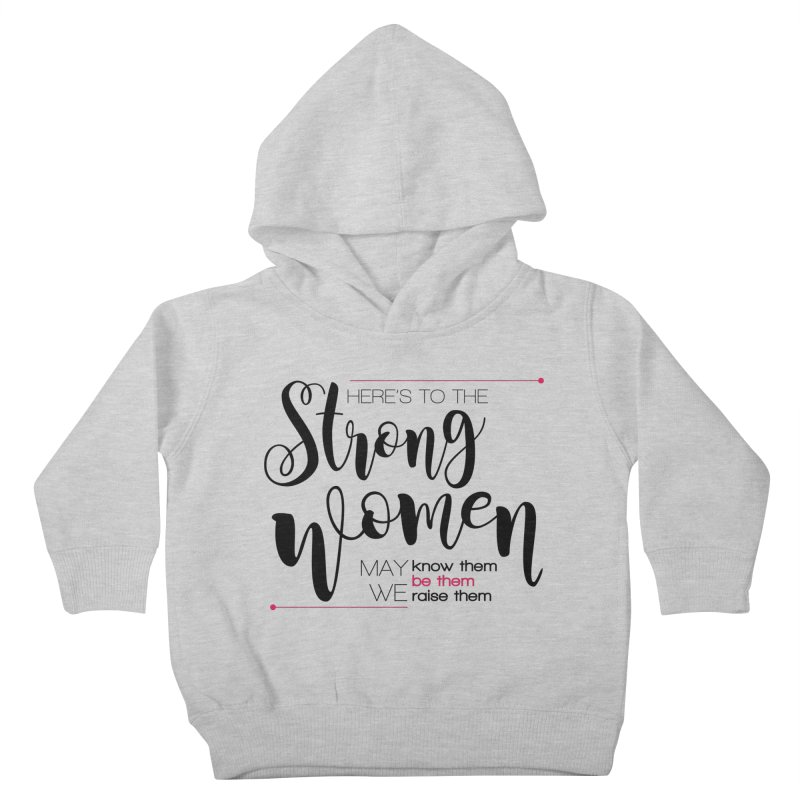 Here's to the strong women Kids Toddler Pullover Hoody by Andrea Garrido V - Shop