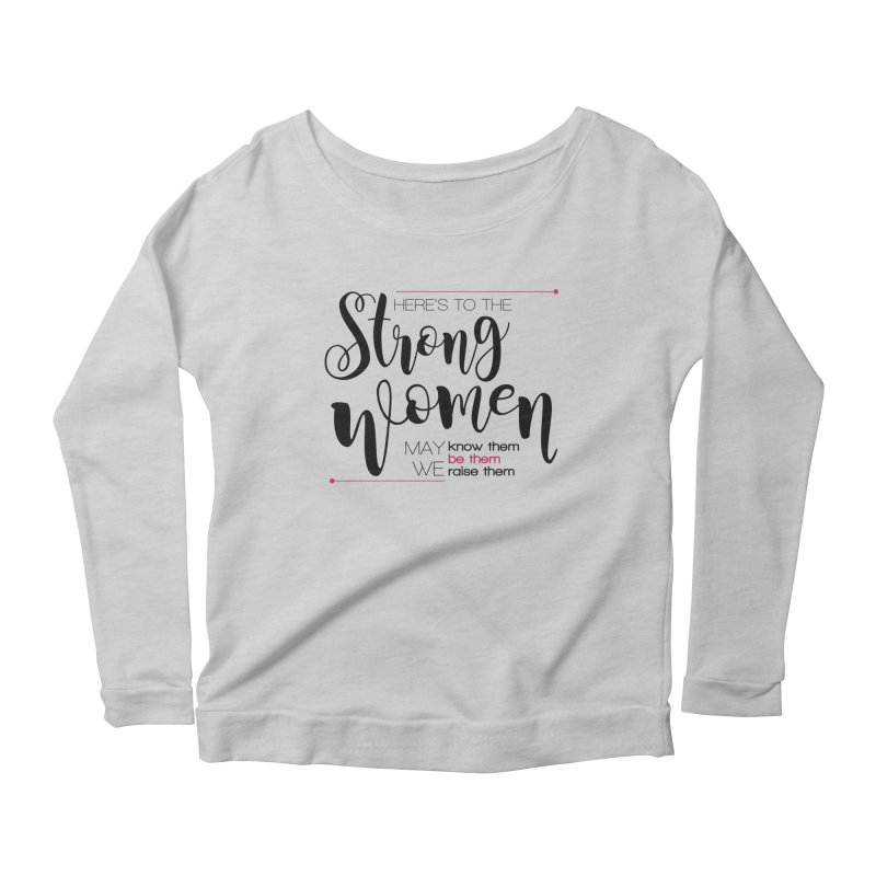 Here's to the strong women Women's Scoop Neck Longsleeve T-Shirt by Andrea Garrido V - Shop