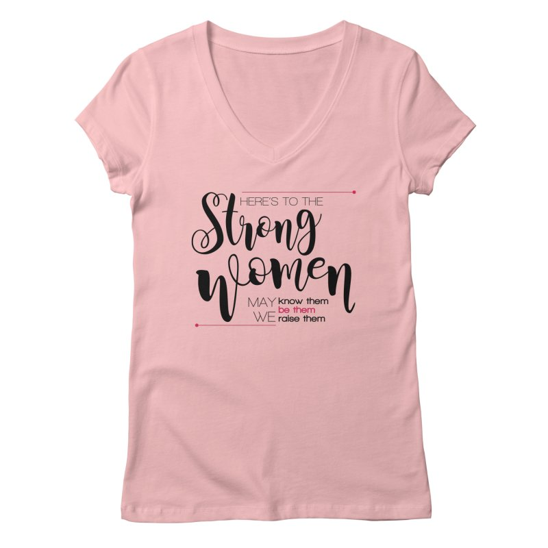 Here's to the strong women Women's Regular V-Neck by Andrea Garrido V - Shop