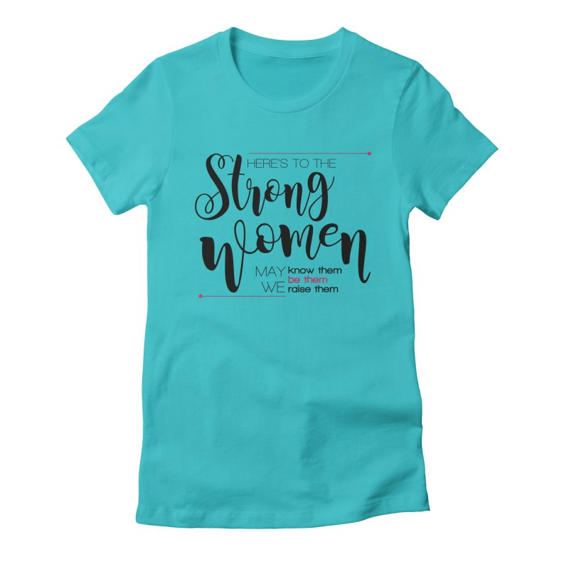 Here's to the strong women Women's Fitted T-Shirt by Andrea Garrido V - Shop