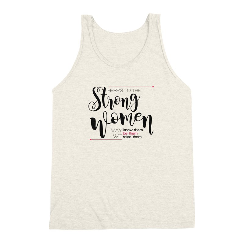 Here's to the strong women Men's Tank by Andrea Garrido V - Shop