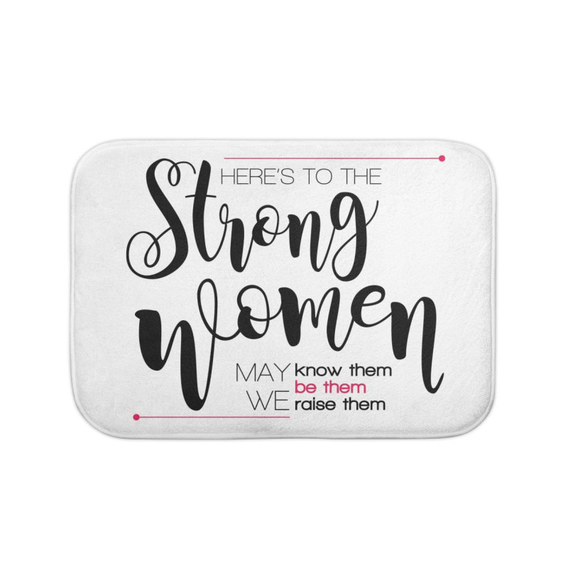 Here's to the strong women Home Bath Mat by Andrea Garrido V - Shop