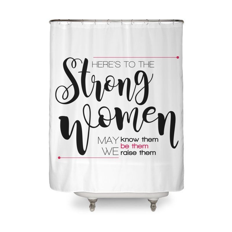 Here's to the strong women Home Shower Curtain by Andrea Garrido V - Shop