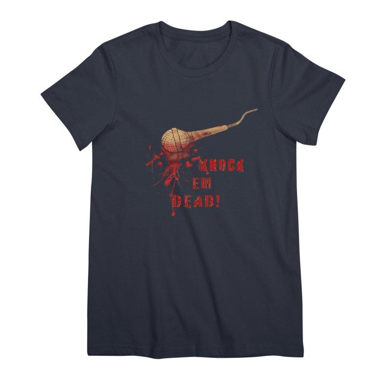 Knock Em Dead! Women's Premium T-Shirt by Andrea Snider's Artist Shop