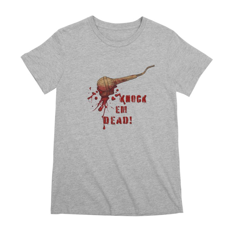 Knock Em Dead! Women's T-Shirt by Andrea Snider's Artist Shop