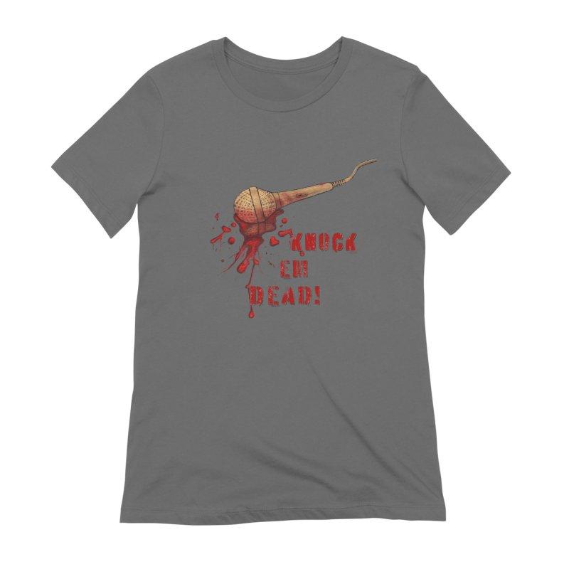 Knock Em Dead! Women's T-Shirt by Andrea Snider's Artist Shop