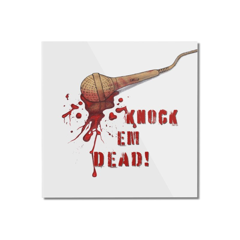 Knock Em Dead! Home Mounted Acrylic Print by Andrea Snider's Artist Shop