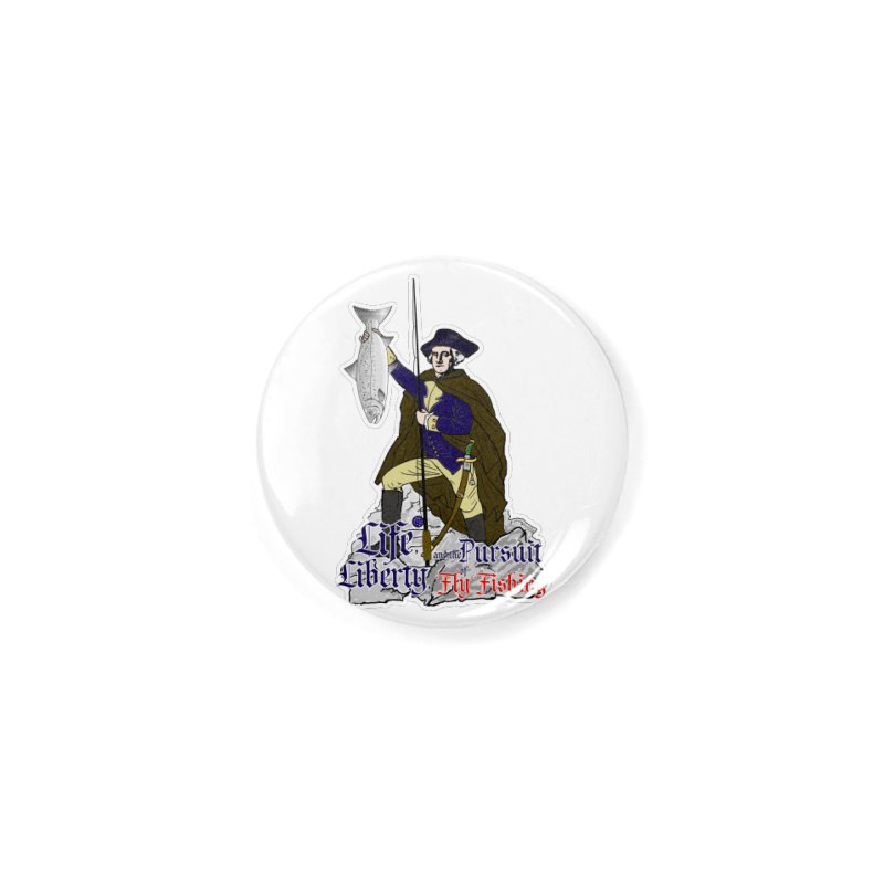 George Washington Life Liberty and the Pursuit of Fly Fishing Accessories Button by Andrew Cotten's Artist Shop