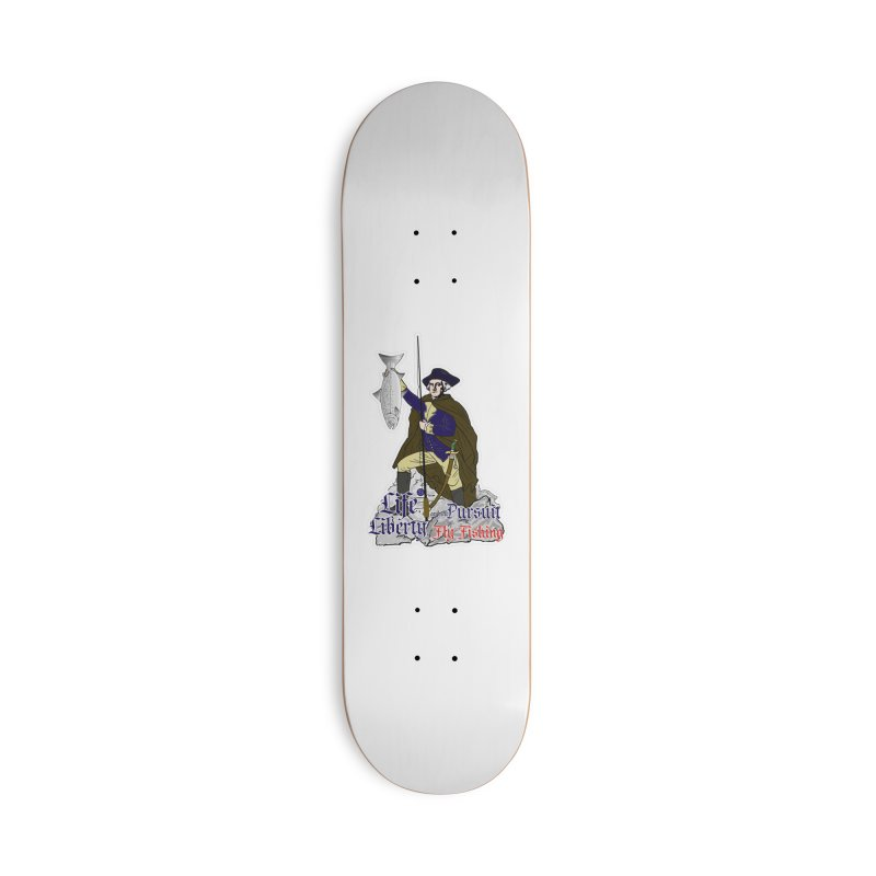 George Washington Life Liberty and the Pursuit of Fly Fishing Accessories Skateboard by Andrew Cotten's Artist Shop