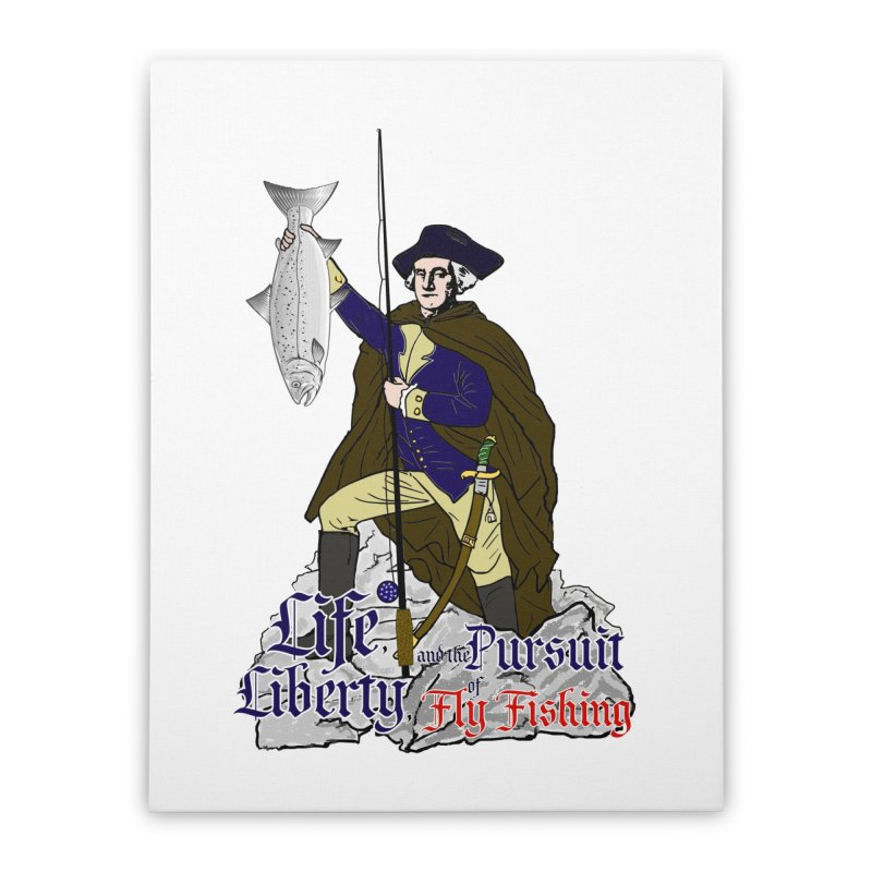 George Washington Life Liberty and the Pursuit of Fly Fishing Home Stretched Canvas by Andrew Cotten's Artist Shop