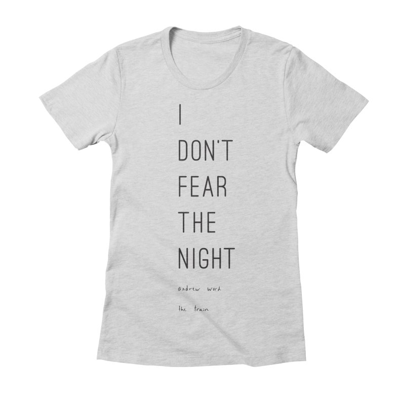 """I Don't Fear the Night"" Women's Fitted T-Shirt by Andrew Word Merch Shop"