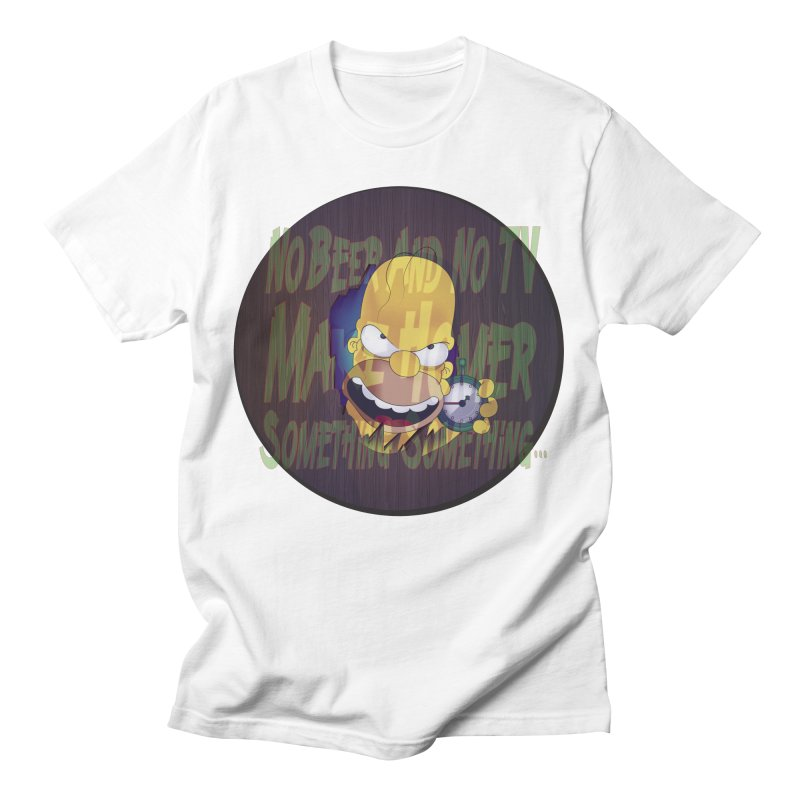 No Beer and No TV Make Homer Something Something... Men's T-Shirt by andyman4213's Artist Shop