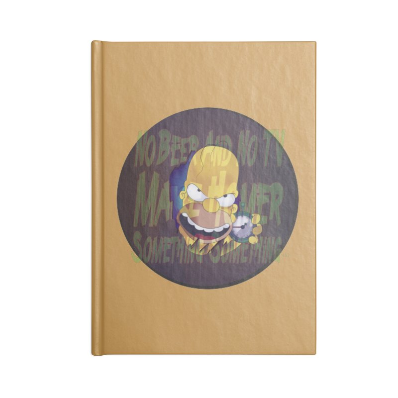 No Beer and No TV Make Homer Something Something... Accessories Notebook by andyman4213's Artist Shop