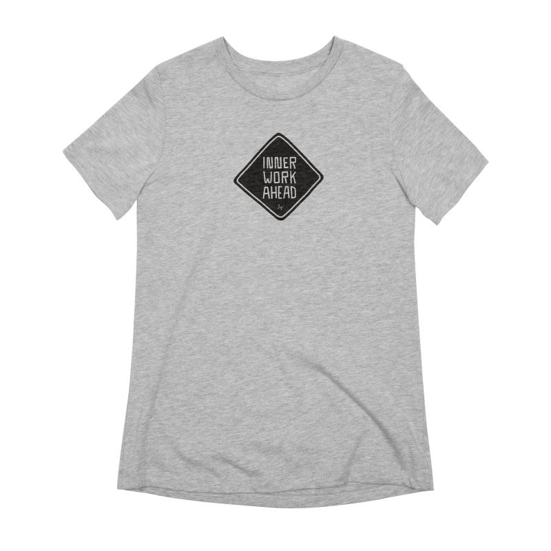 Inner Work Ahead Women's Extra Soft T-Shirt by No Agenda by Andy Rado