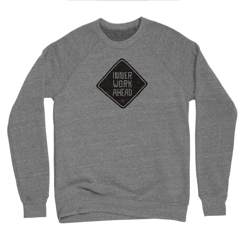 Inner Work Ahead Men's Sponge Fleece Sweatshirt by No Agenda by Andy Rado